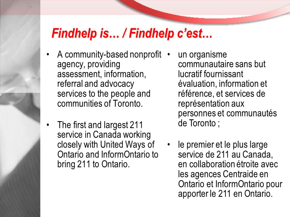 Findhelp is… / Findhelp cest… A community-based nonprofit agency, providing assessment, information, referral and advocacy services to the people and communities of Toronto.