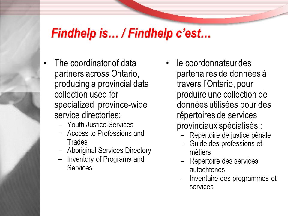 Supporting the development of the directory will be: Soutenir le développement du répertoire implique : New data classification system for enhanced searching; Strengthened data partnerships across Ontario; Virtual Library of non- database resources.