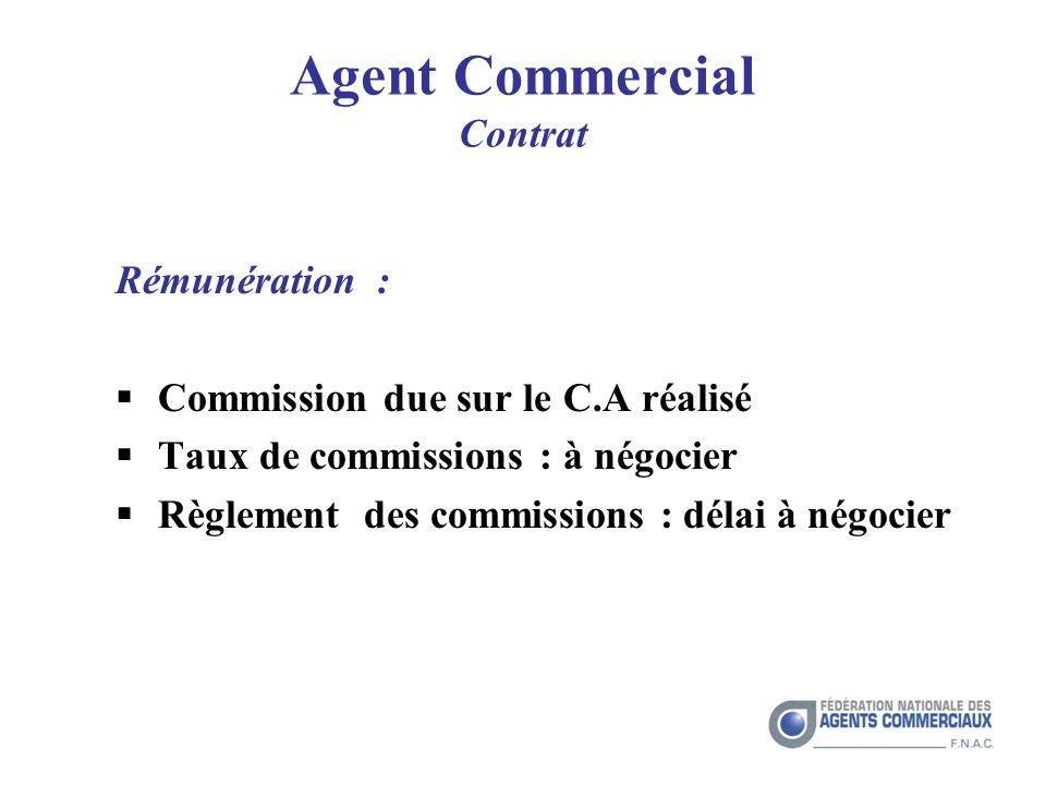 Agent Commercial Contrat Rémunération : Commission due sur le C.A réalisé Taux de commissions : à négocier Règlement des commissions : délai à négocier