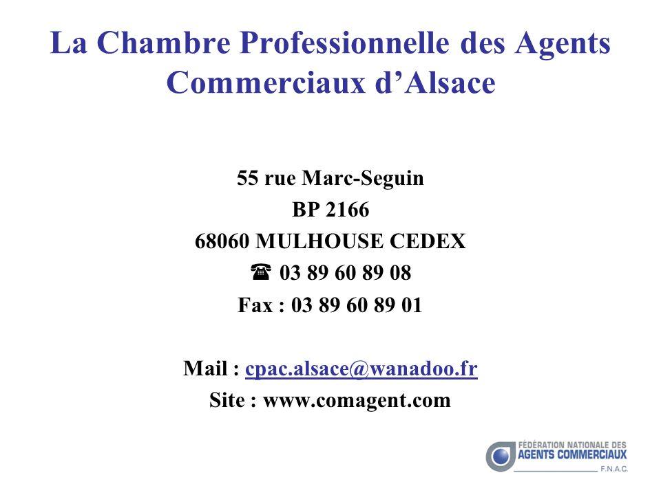 La Chambre Professionnelle des Agents Commerciaux dAlsace 55 rue Marc-Seguin BP 2166 68060 MULHOUSE CEDEX 03 89 60 89 08 Fax : 03 89 60 89 01 Mail : cpac.alsace@wanadoo.fr Site : www.comagent.com