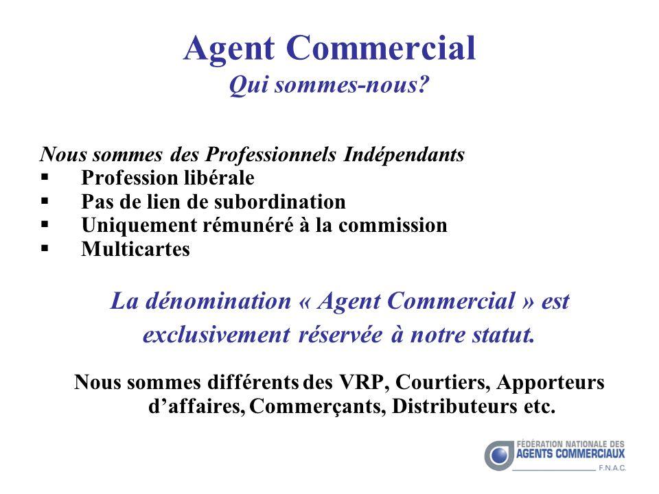 Nous sommes des Professionnels Indépendants Profession libérale Pas de lien de subordination Uniquement rémunéré à la commission Multicartes La dénomination « Agent Commercial » est exclusivement réservée à notre statut.
