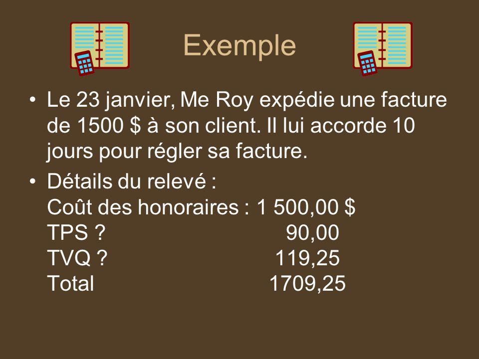 Exemple Le 23 janvier, Me Roy expédie une facture de 1500 $ à son client. Il lui accorde 10 jours pour régler sa facture. Détails du relevé : Coût des
