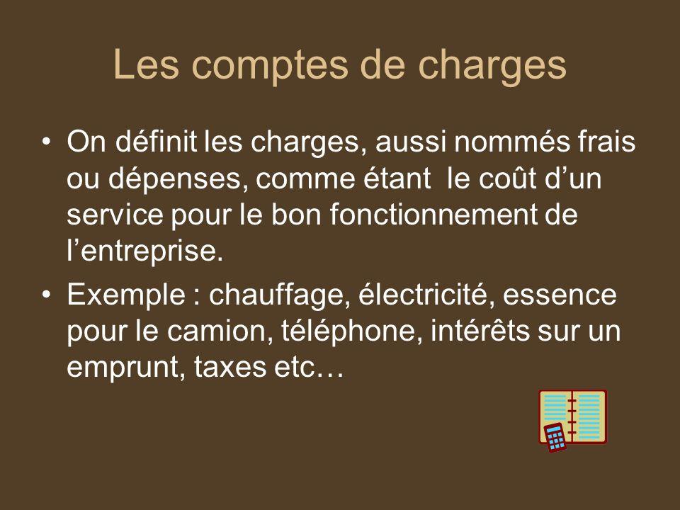 Les comptes de charges On définit les charges, aussi nommés frais ou dépenses, comme étant le coût dun service pour le bon fonctionnement de lentrepri
