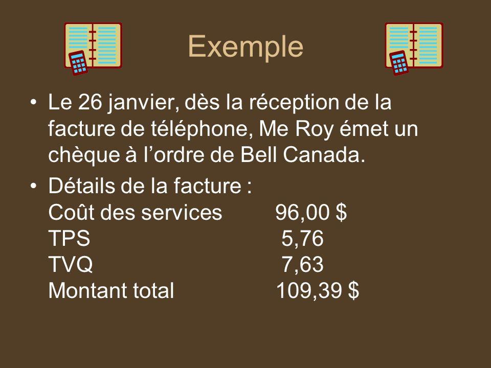 Exemple Le 26 janvier, dès la réception de la facture de téléphone, Me Roy émet un chèque à lordre de Bell Canada. Détails de la facture : Coût des se