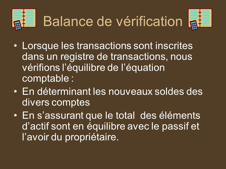 Lorsque les transactions sont inscrites dans un registre de transactions, nous vérifions léquilibre de léquation comptable : En déterminant les nouvea