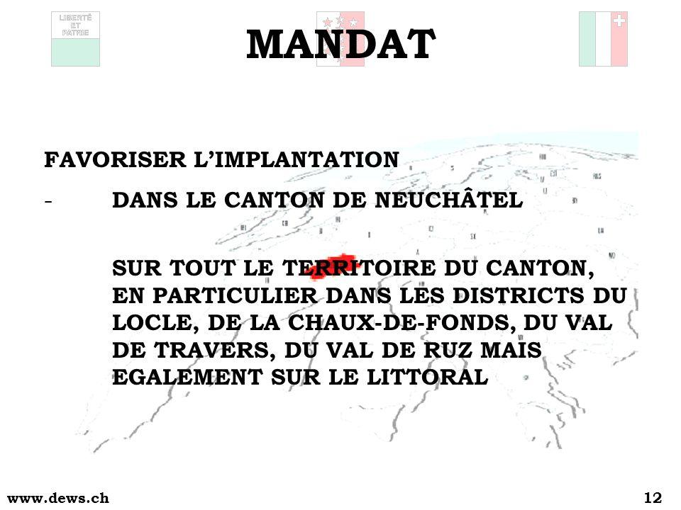 www.dews.ch12 MANDAT FAVORISER LIMPLANTATION - DANS LE CANTON DE NEUCHÂTEL SUR TOUT LE TERRITOIRE DU CANTON, EN PARTICULIER DANS LES DISTRICTS DU LOCLE, DE LA CHAUX-DE-FONDS, DU VAL DE TRAVERS, DU VAL DE RUZ MAIS EGALEMENT SUR LE LITTORAL