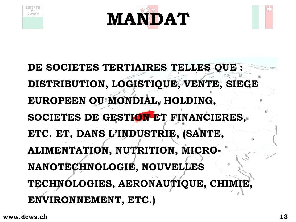 www.dews.ch13 MANDAT DE SOCIETES TERTIAIRES TELLES QUE : DISTRIBUTION, LOGISTIQUE, VENTE, SIEGE EUROPEEN OU MONDIAL, HOLDING, SOCIETES DE GESTION ET FINANCIERES, ETC.