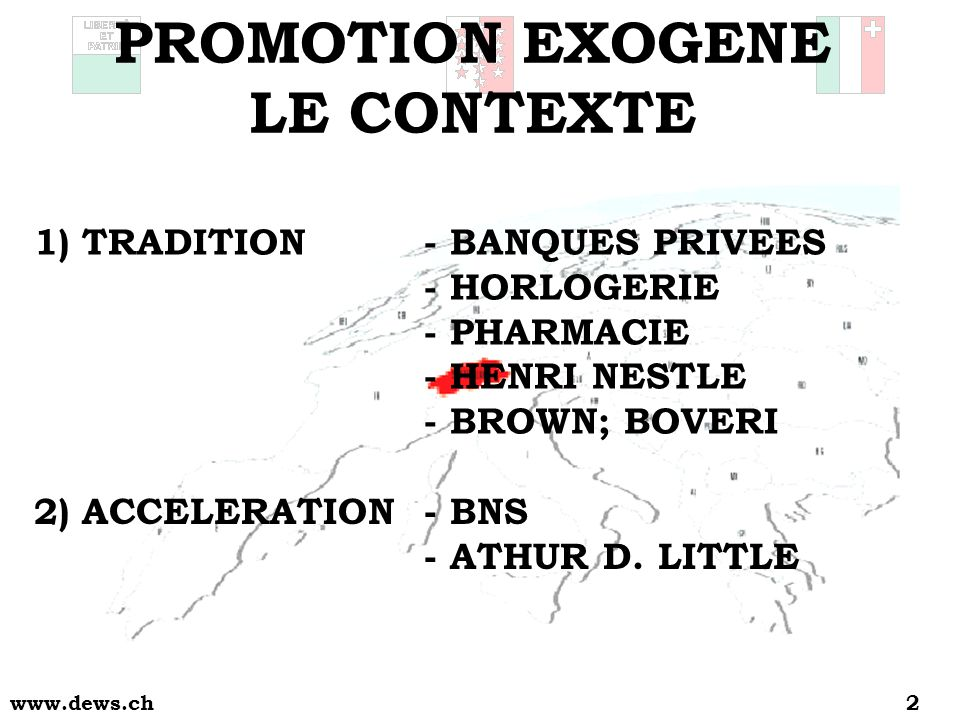 www.dews.ch2 1)TRADITION- BANQUES PRIVEES - HORLOGERIE - PHARMACIE - HENRI NESTLE - BROWN; BOVERI 2)ACCELERATION - BNS - ATHUR D. LITTLE PROMOTION EXO