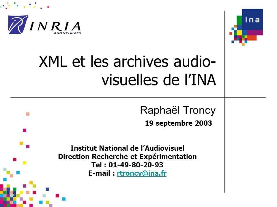 XML et les archives audio- visuelles de lINA Raphaël Troncy Institut National de lAudiovisuel Direction Recherche et Expérimentation Tel : 01-49-80-20