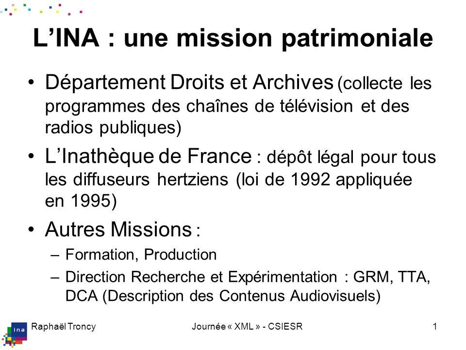 Raphaël TroncyJournée « XML » - CSIESR1 LINA : une mission patrimoniale Département Droits et Archives (collecte les programmes des chaînes de télévis