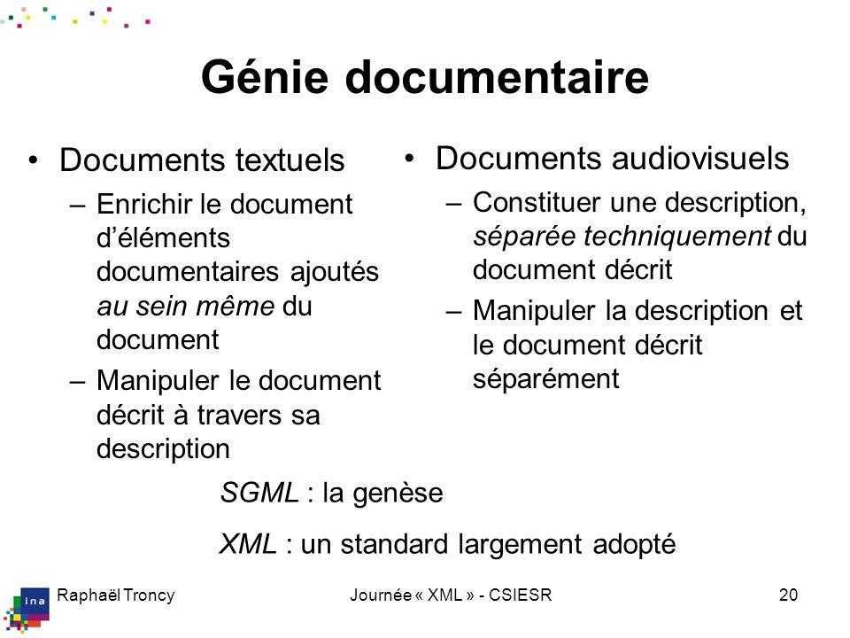 Raphaël TroncyJournée « XML » - CSIESR20 Génie documentaire Documents textuels –Enrichir le document déléments documentaires ajoutés au sein même du d