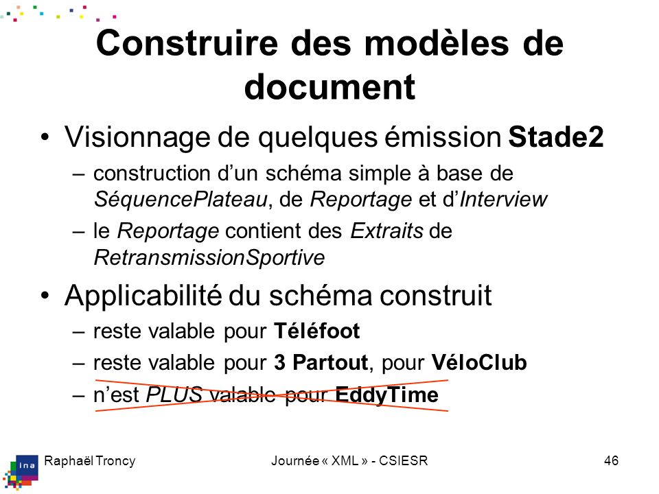 Raphaël TroncyJournée « XML » - CSIESR46 Visionnage de quelques émission Stade2 –construction dun schéma simple à base de SéquencePlateau, de Reportag