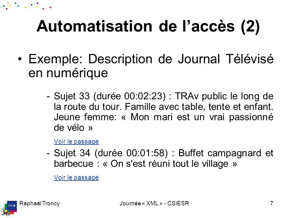 Raphaël TroncyJournée « XML » - CSIESR7 Automatisation de laccès (2) Exemple: Description de Journal Télévisé en numérique -Sujet 33 (durée 00:02:23)