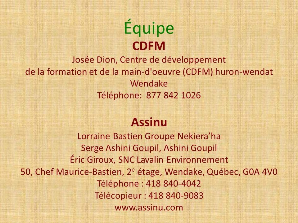 Équipe CDFM Josée Dion, Centre de développement de la formation et de la main-d'oeuvre (CDFM) huron-wendat Wendake Téléphone: 877 842 1026 Assinu Lorr