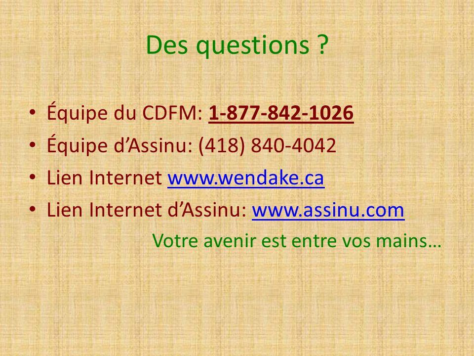 Des questions ? Équipe du CDFM: 1-877-842-1026 Équipe dAssinu: (418) 840-4042 Lien Internet www.wendake.cawww.wendake.ca Lien Internet dAssinu: www.as