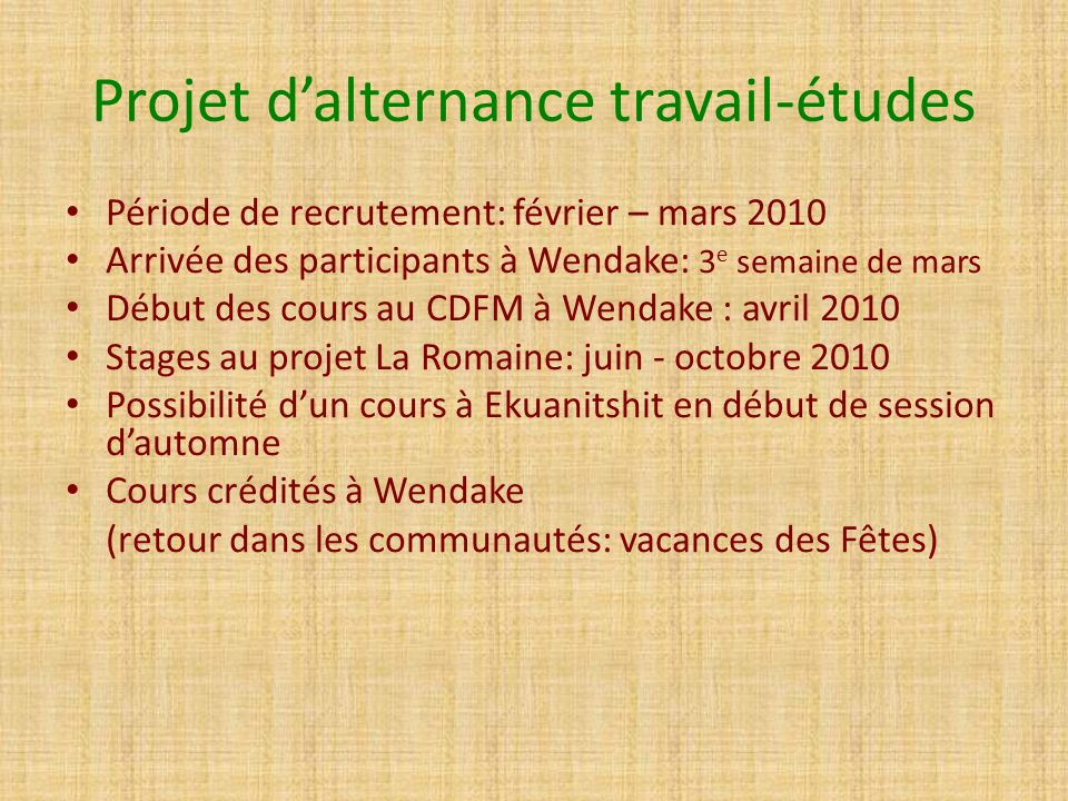 Projet dalternance travail-études Période de recrutement: février – mars 2010 Arrivée des participants à Wendake: 3 e semaine de mars Début des cours