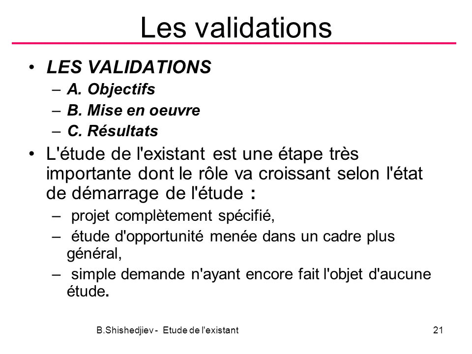 Les validations LES VALIDATIONS –A.Objectifs –B. Mise en oeuvre –C.