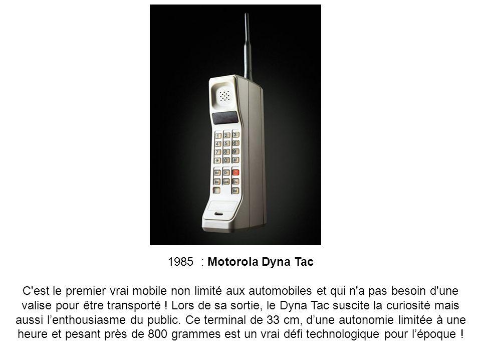 1985 : Motorola Dyna Tac C'est le premier vrai mobile non limité aux automobiles et qui n'a pas besoin d'une valise pour être transporté ! Lors de sa