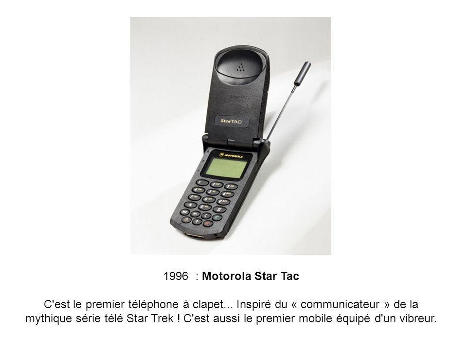 1996 : Motorola Star Tac C'est le premier téléphone à clapet... Inspiré du « communicateur » de la mythique série télé Star Trek ! C'est aussi le prem