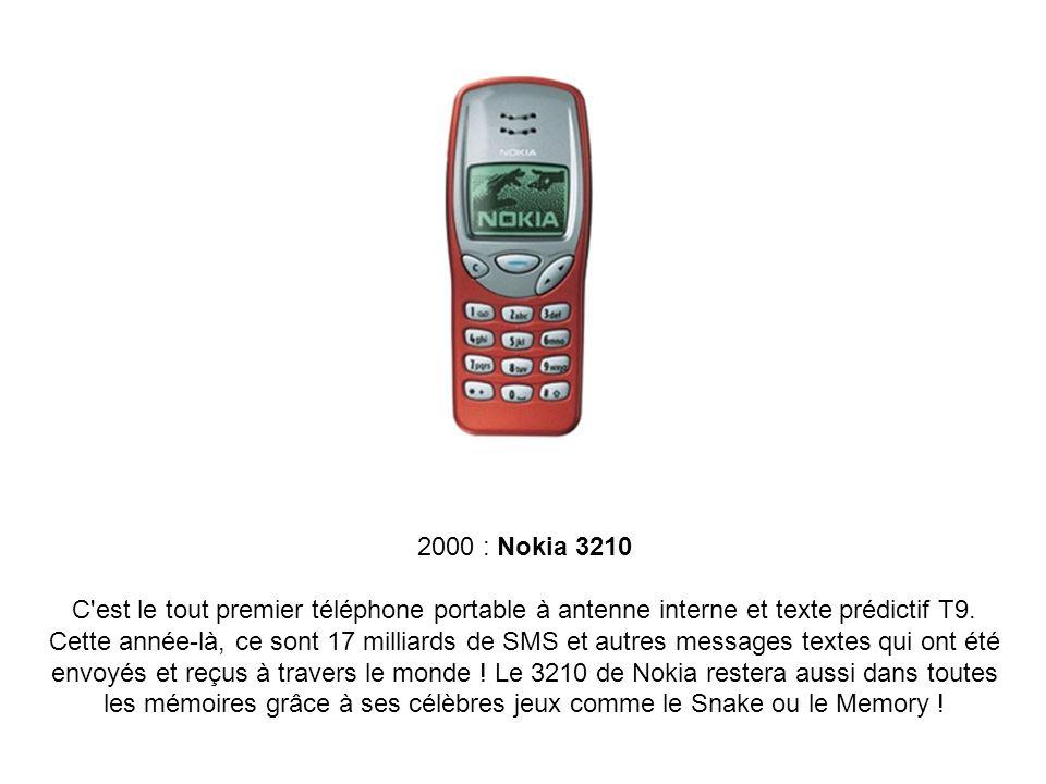2000 : Nokia 3210 C'est le tout premier téléphone portable à antenne interne et texte prédictif T9. Cette année-là, ce sont 17 milliards de SMS et aut