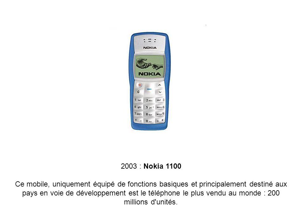 2003 : Nokia 1100 Ce mobile, uniquement équipé de fonctions basiques et principalement destiné aux pays en voie de développement est le téléphone le p