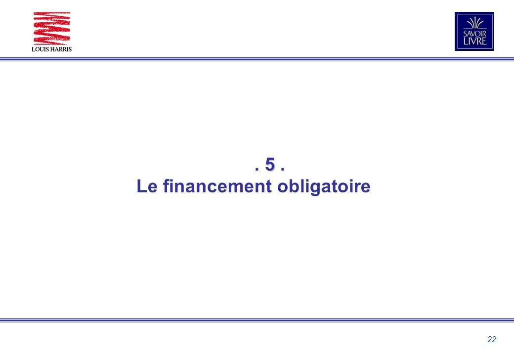 22 5. 5. Le financement obligatoire