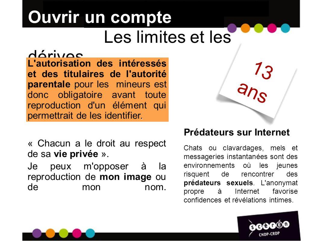 14 Ouvrir un compte facebookLes limites et les dérives « Chacun a le droit au respect de sa vie privée ».