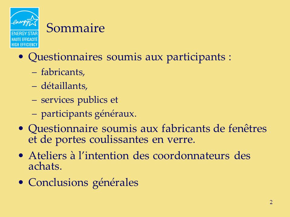 2 Sommaire Questionnaires soumis aux participants : –fabricants, –détaillants, –services publics et –participants généraux.