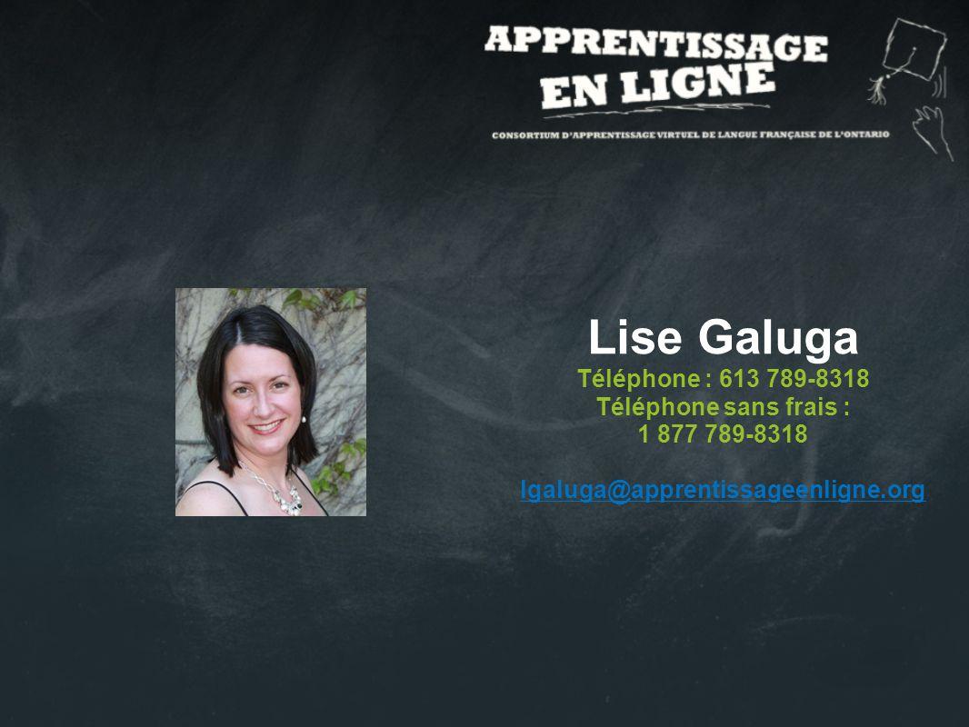 Lise Galuga Téléphone : 613 789-8318 Téléphone sans frais : 1 877 789-8318 lgaluga@apprentissageenligne.org