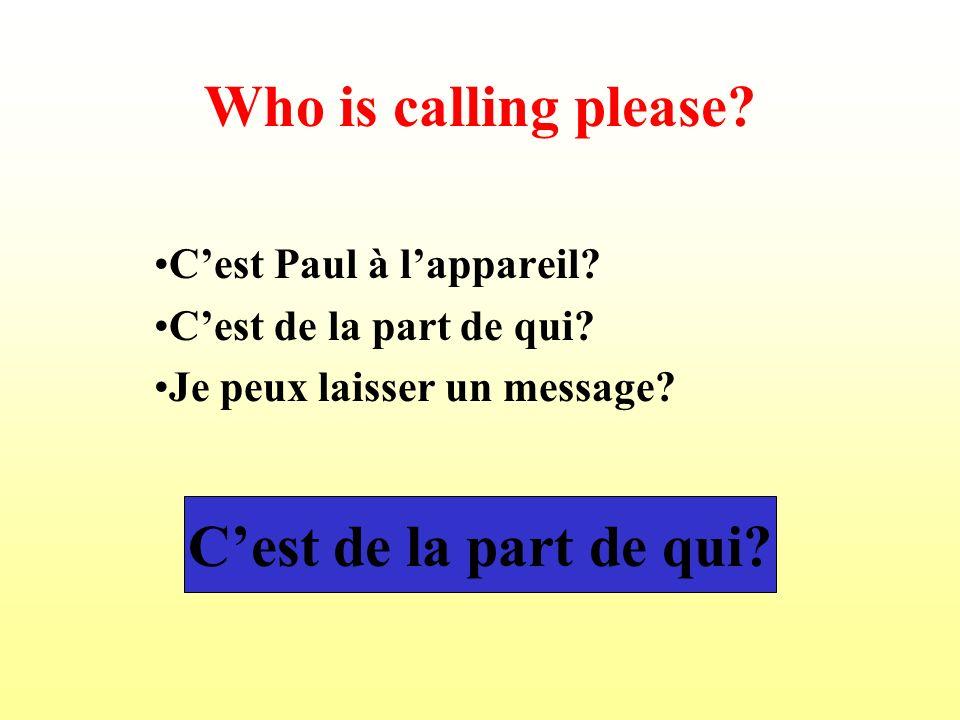 Who is calling please.Cest Paul à lappareil. Cest de la part de qui.