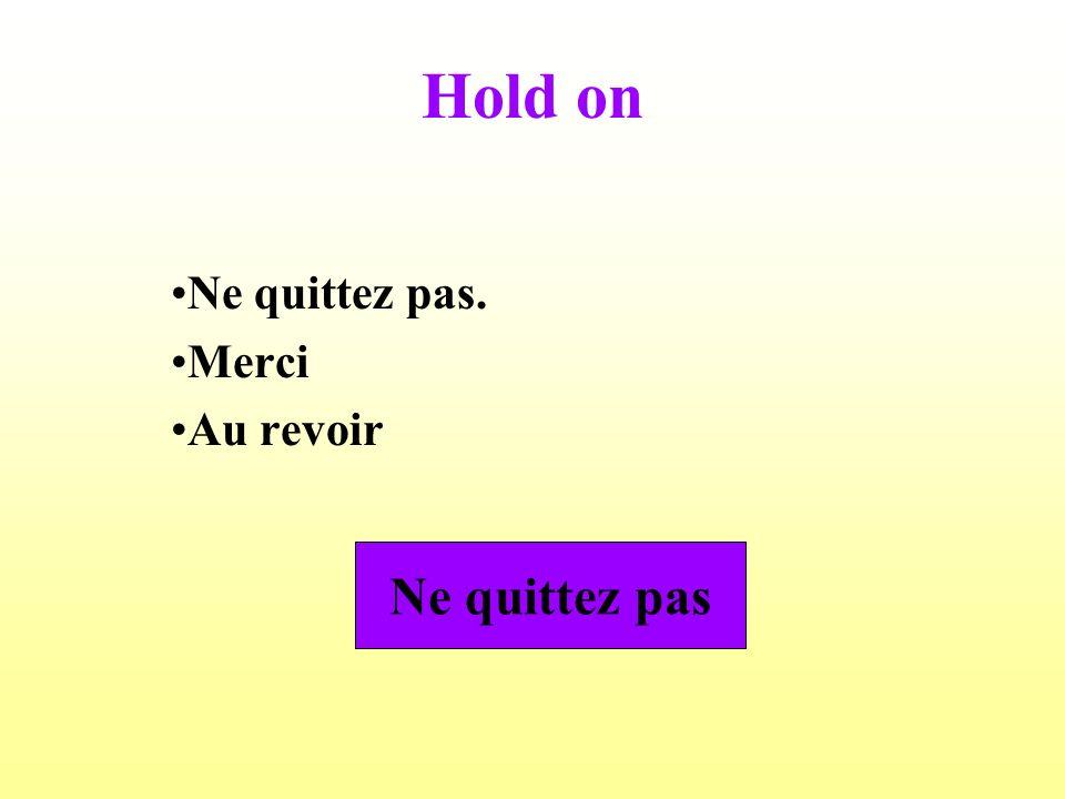 Hold on Ne quittez pas. Merci Au revoir Ne quittez pas