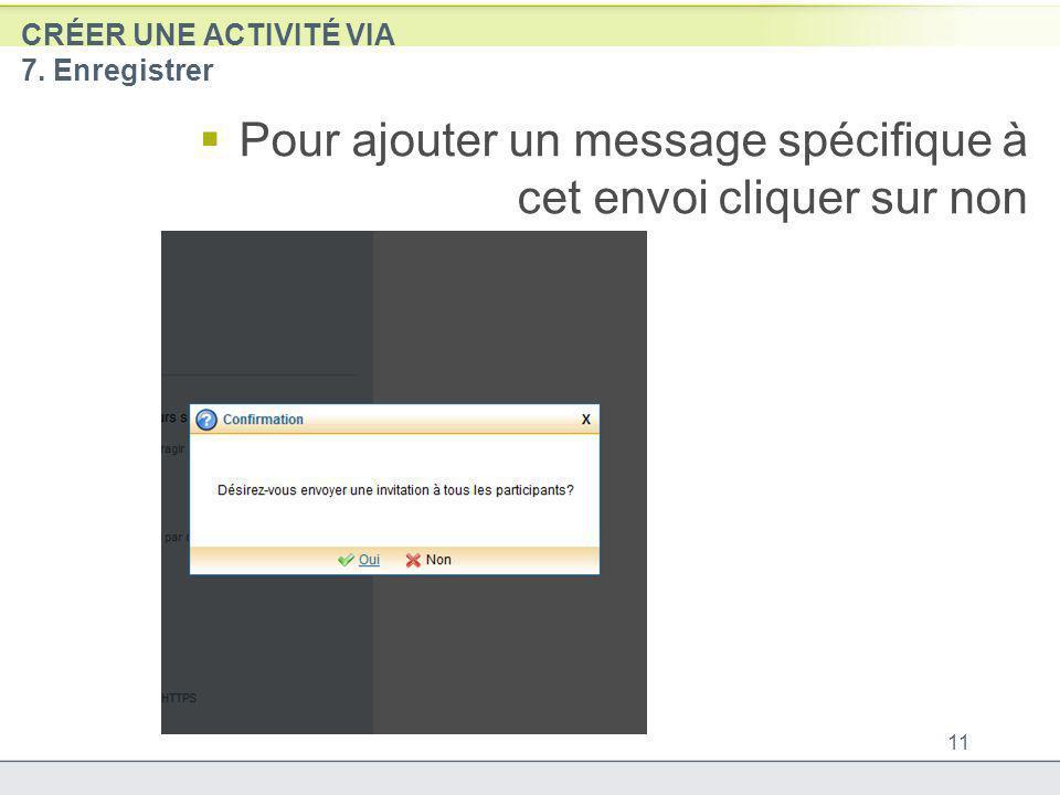 Pour ajouter un message spécifique à cet envoi cliquer sur non CRÉER UNE ACTIVITÉ VIA 7. Enregistrer 11