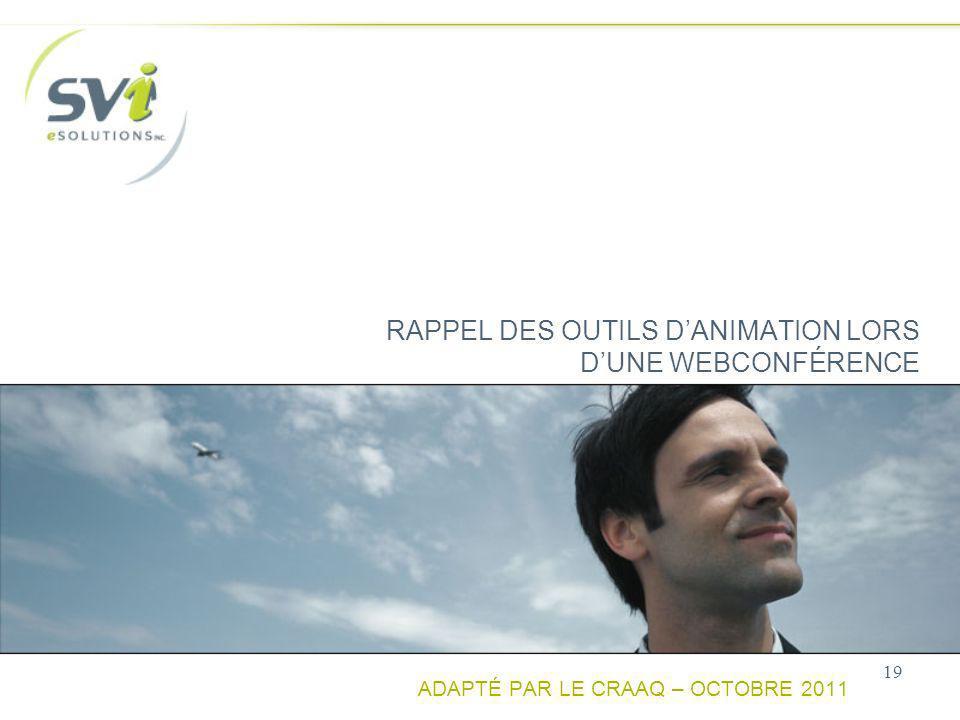 RAPPEL DES OUTILS DANIMATION LORS DUNE WEBCONFÉRENCE ADAPTÉ PAR LE CRAAQ – OCTOBRE 2011 19