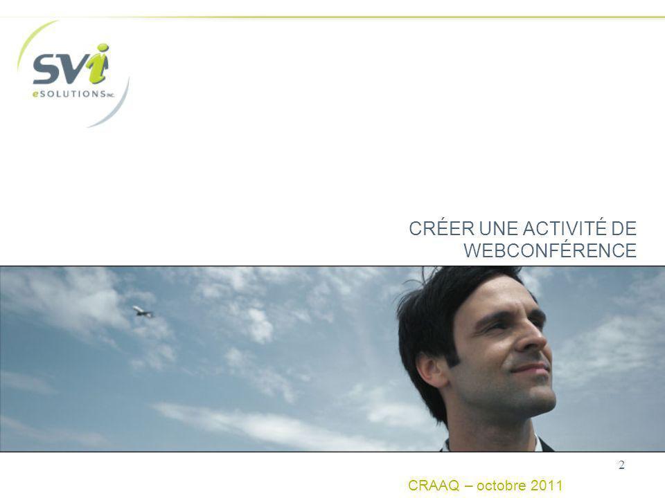 CRÉER UNE ACTIVITÉ DE WEBCONFÉRENCE CRAAQ – octobre 2011 2