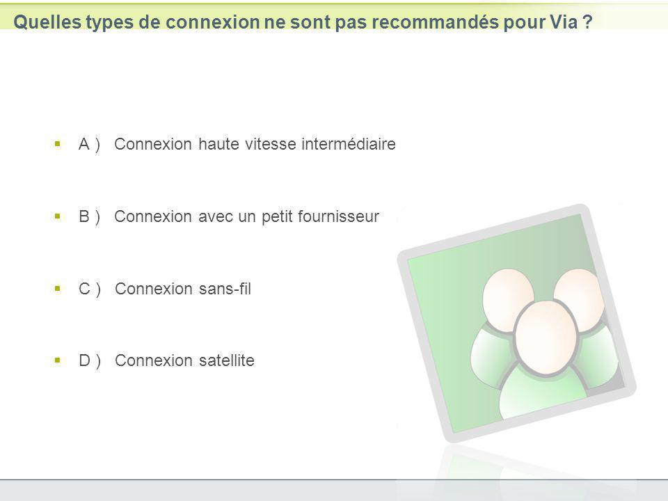 Quelles types de connexion ne sont pas recommandés pour Via ? A ) Connexion haute vitesse intermédiaire B ) Connexion avec un petit fournisseur C ) Co