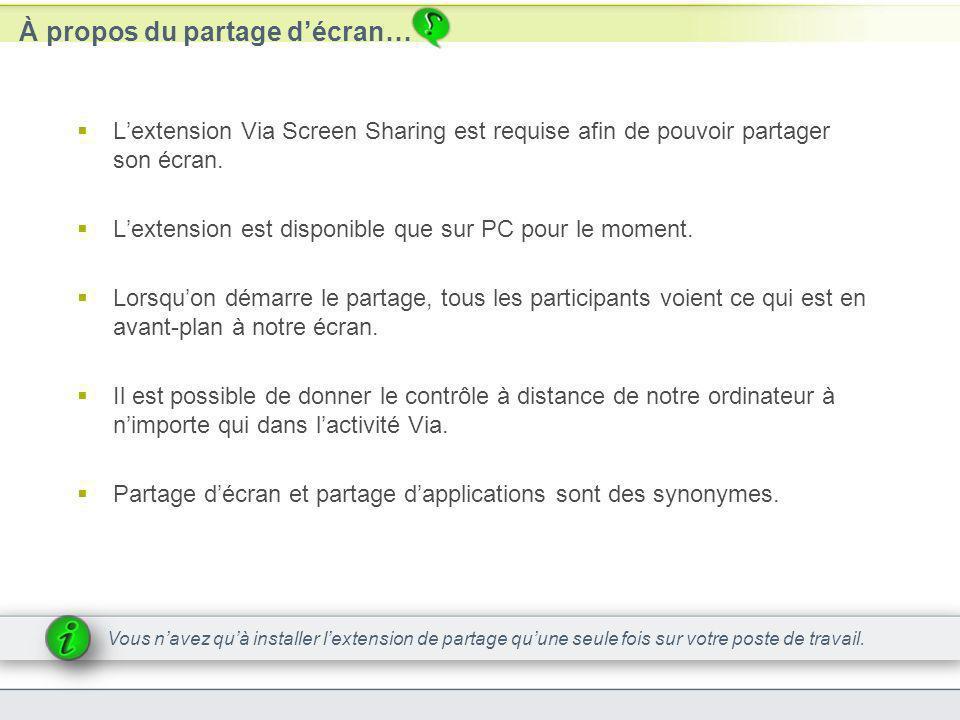 À propos du partage décran… Lextension Via Screen Sharing est requise afin de pouvoir partager son écran. Lextension est disponible que sur PC pour le