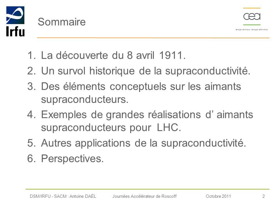 Octobre 20112Journées Accélérateur de Roscoff Sommaire 1.La découverte du 8 avril 1911. 2.Un survol historique de la supraconductivité. 3.Des éléments