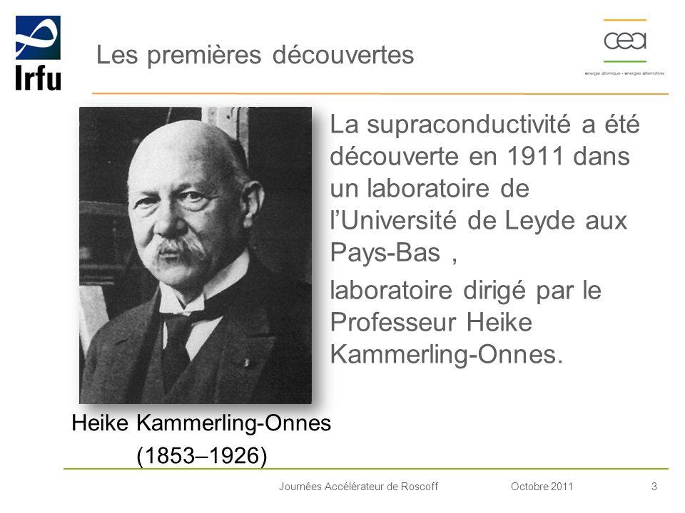 Octobre 20113Journées Accélérateur de Roscoff La supraconductivité a été découverte en 1911 dans un laboratoire de lUniversité de Leyde aux Pays-Bas,