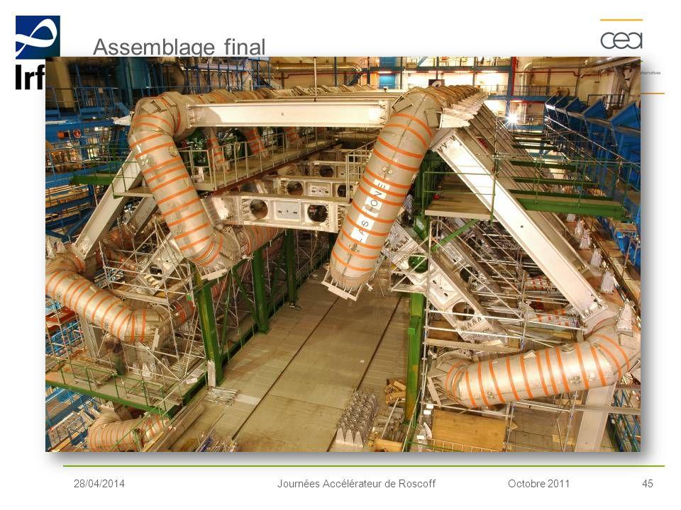 Octobre 201145Journées Accélérateur de Roscoff28/04/2014 Assemblage final