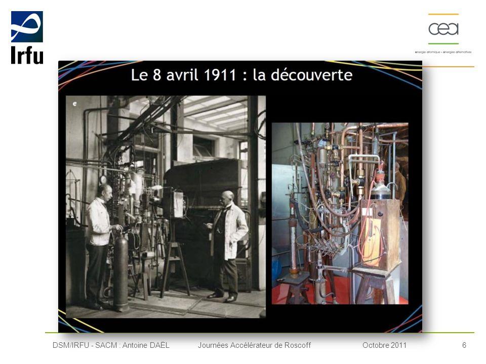 Octobre 20116Journées Accélérateur de RoscoffDSM/IRFU - SACM : Antoine DAËL