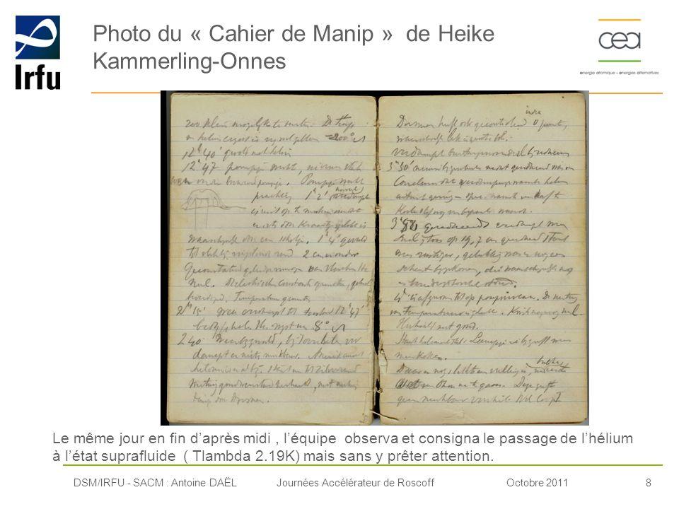 Octobre 20118Journées Accélérateur de Roscoff Photo du « Cahier de Manip » de Heike Kammerling-Onnes DSM/IRFU - SACM : Antoine DAËL Le même jour en fi