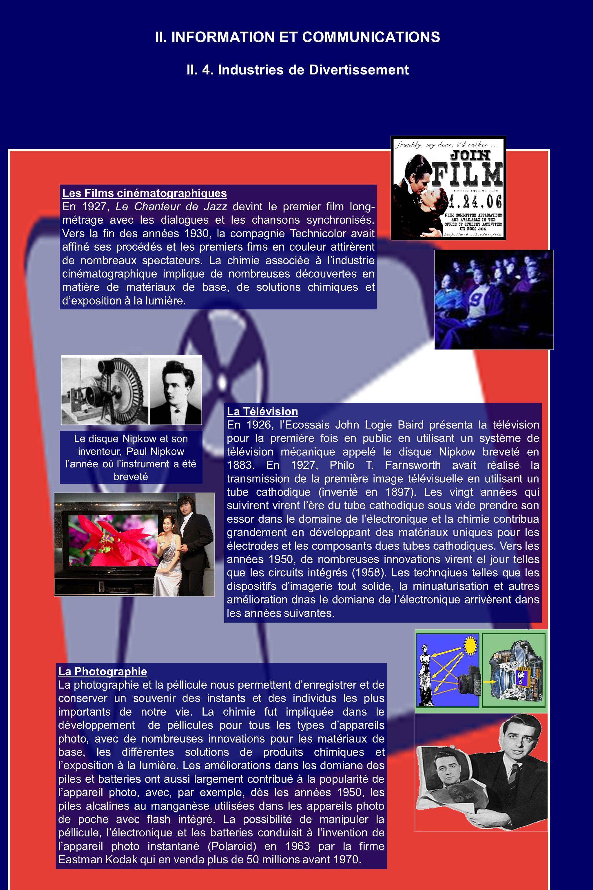 II. INFORMATION ET COMMUNICATIONS Les Films cinématographiques En 1927, Le Chanteur de Jazz devint le premier film long- métrage avec les dialogues et