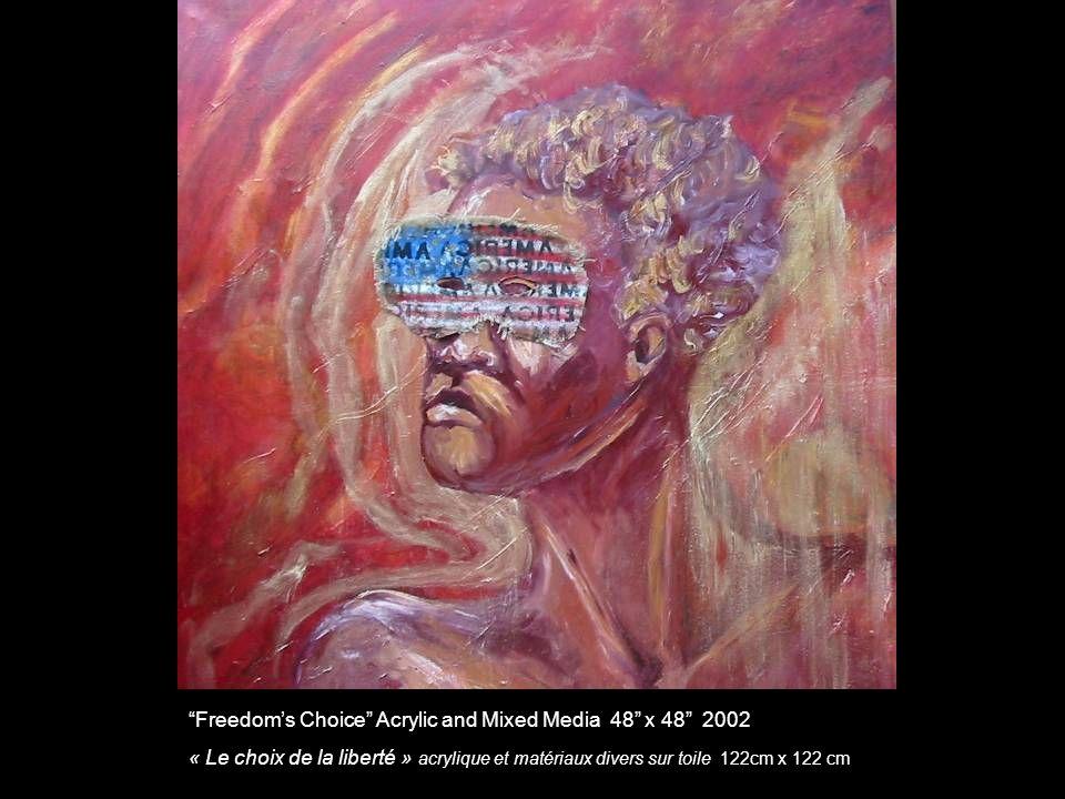 Freedoms Choice Acrylic and Mixed Media 48 x 48 2002 « Le choix de la liberté » acrylique et matériaux divers sur toile 122cm x 122 cm