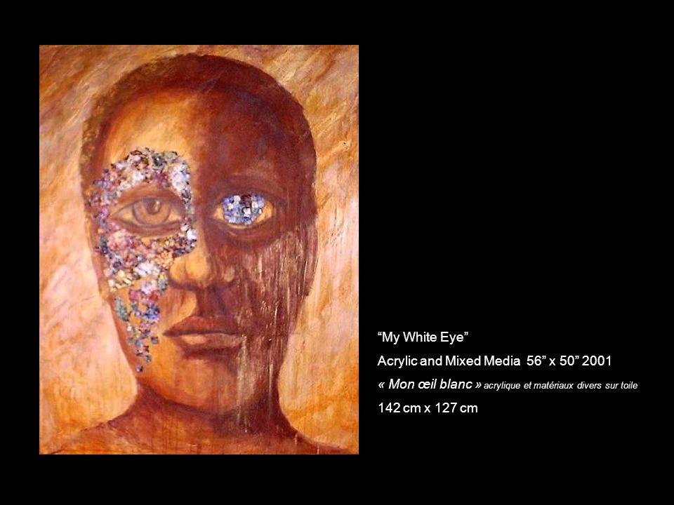 My White Eye Acrylic and Mixed Media 56 x 50 2001 « Mon œil blanc » acrylique et matériaux divers sur toile 142 cm x 127 cm