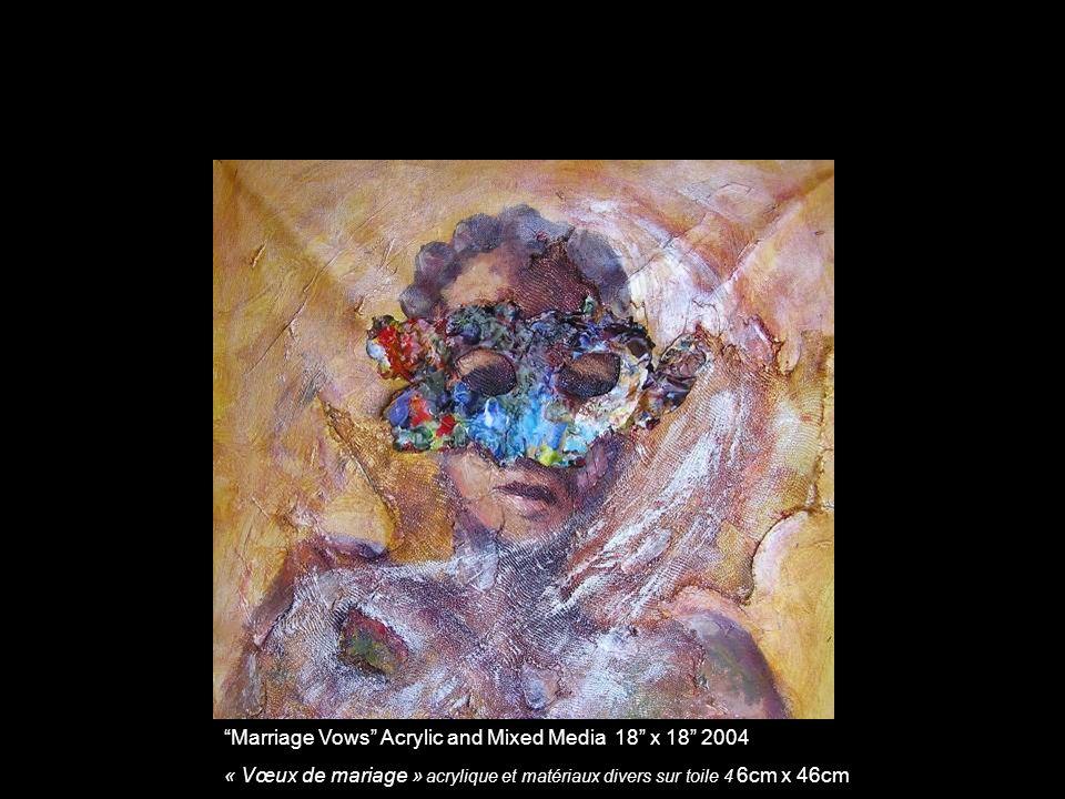 Marriage Vows Acrylic and Mixed Media 18 x 18 2004 « Vœux de mariage » acrylique et matériaux divers sur toile 4 6cm x 46cm