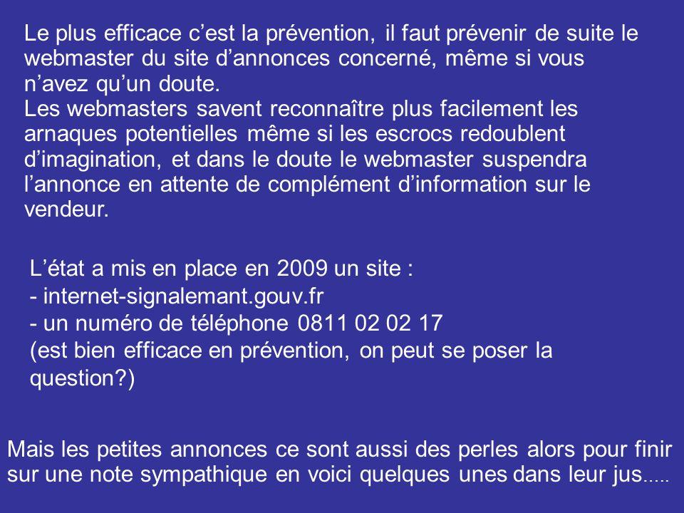Létat a mis en place en 2009 un site : - internet-signalemant.gouv.fr - un numéro de téléphone 0811 02 02 17 (est bien efficace en prévention, on peut