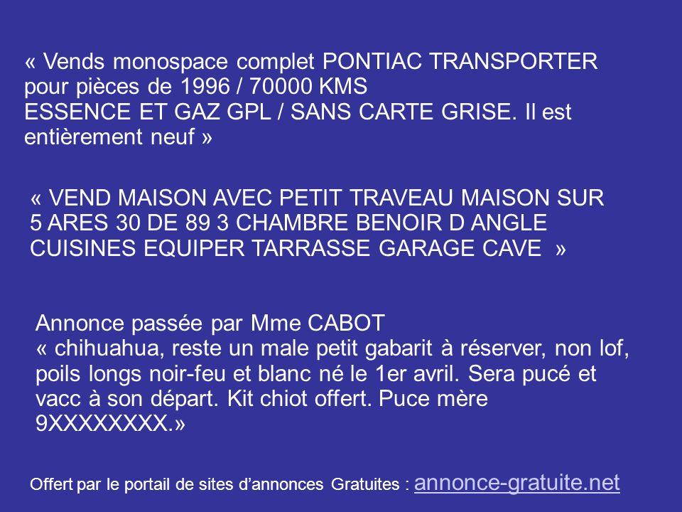 « Vends monospace complet PONTIAC TRANSPORTER pour pièces de 1996 / 70000 KMS ESSENCE ET GAZ GPL / SANS CARTE GRISE. Il est entièrement neuf » « VEND