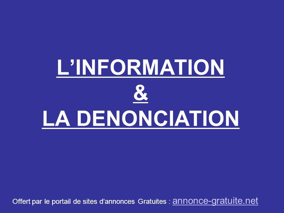 LINFORMATION & LA DENONCIATION Offert par le portail de sites dannonces Gratuites : annonce-gratuite.net annonce-gratuite.net