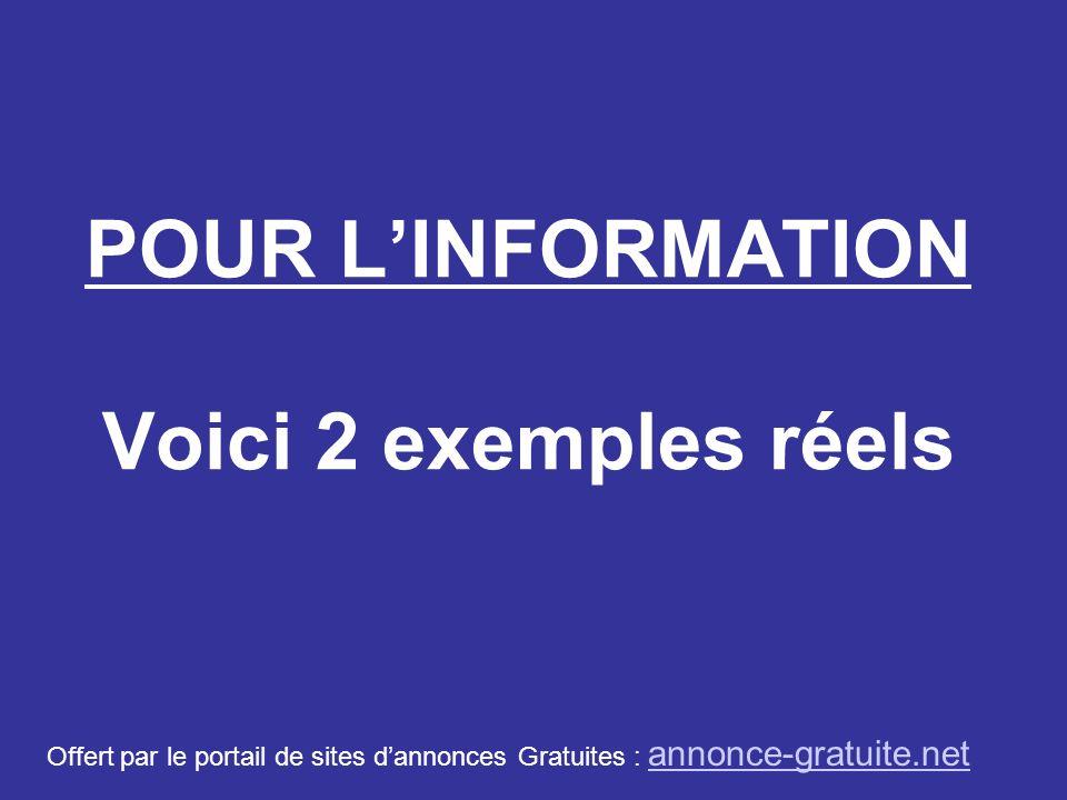 POUR LINFORMATION Voici 2 exemples réels Offert par le portail de sites dannonces Gratuites : annonce-gratuite.net annonce-gratuite.net