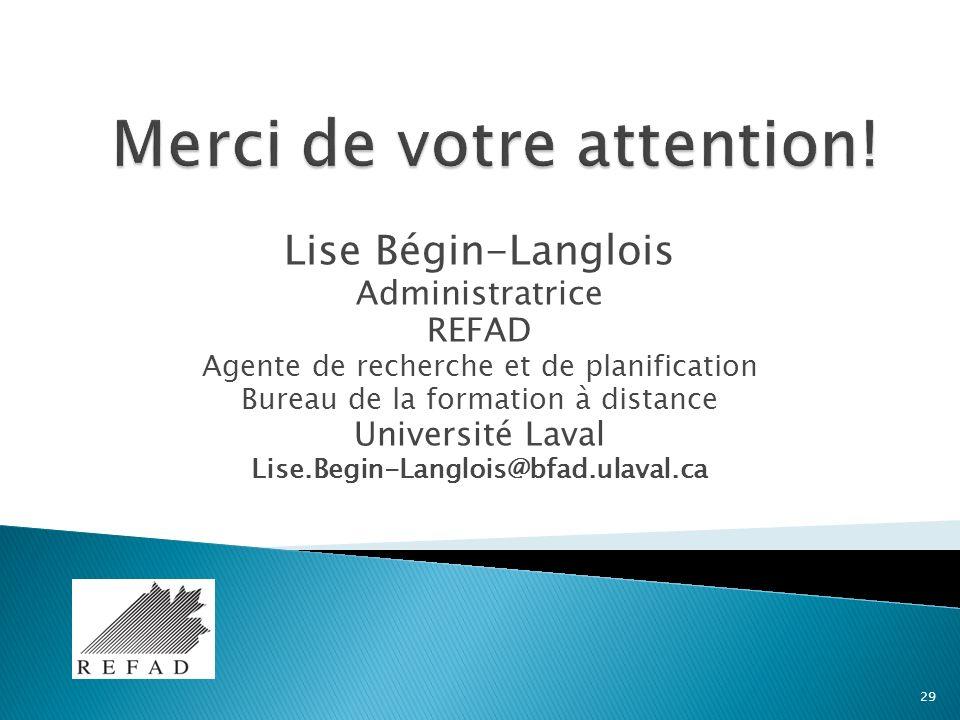 Lise Bégin-Langlois Administratrice REFAD Agente de recherche et de planification Bureau de la formation à distance Université Laval Lise.Begin-Langlois@bfad.ulaval.ca 29
